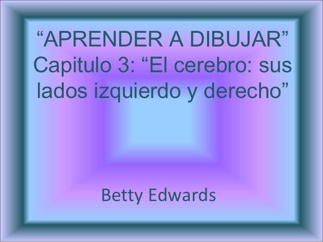 """""""APRENDER A DIBUJAR""""Capitulo 3: """"El cerebro: suslados izquierdo y derecho""""       Betty Edwards"""