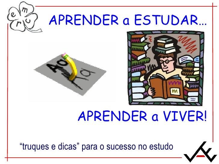 """APRENDER a ESTUDAR… APRENDER a VIVER! """" truques e dicas"""" para o sucesso no estudo"""