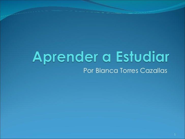 Por Blanca Torres Cazallas                             1
