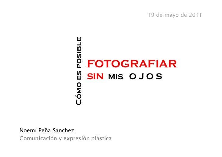 19 de mayo de 2011                   Cómo es posible                                     FOTOGRAFIAR                      ...