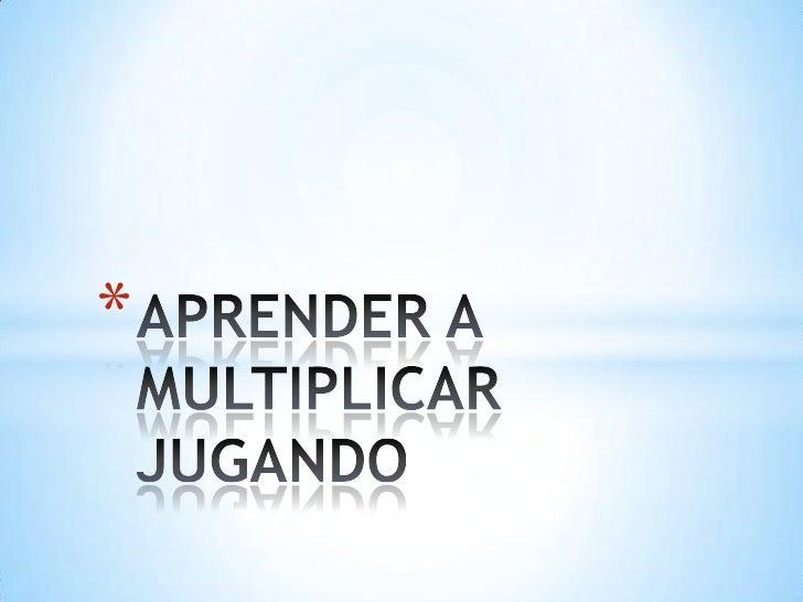 APRENDER A MULTIPLICAR JUGANDO<br />