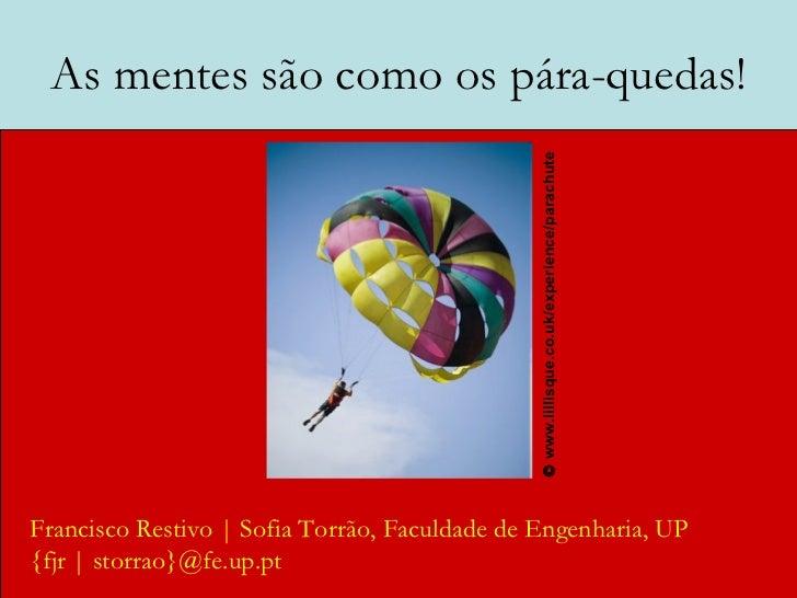 As mentes são como os pára-quedas! Francisco Restivo   Sofia Torrão, Faculdade de Engenharia, UP {fjr   storrao}@fe.up.pt ...