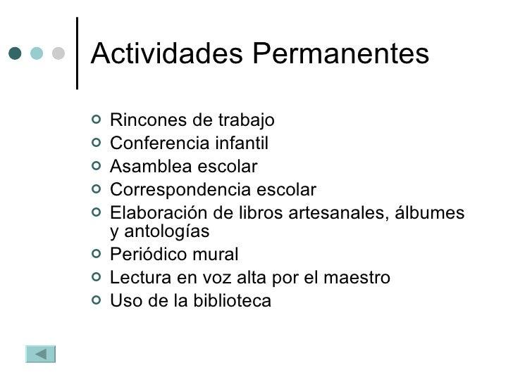 Actividades Permanentes <ul><li>Rincones de trabajo </li></ul><ul><li>Conferencia infantil </li></ul><ul><li>Asamblea esco...
