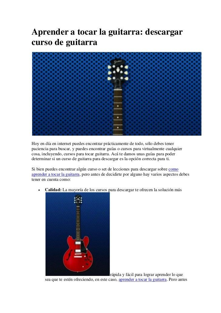 Aprender a tocar la guitarra: descargarcurso de guitarraHoy en día en internet puedes encontrar prácticamente de todo, sól...