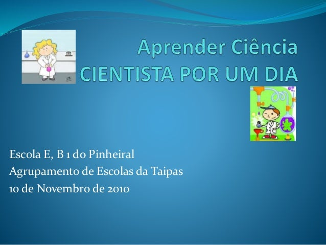 Escola E, B 1 do Pinheiral Agrupamento de Escolas da Taipas 10 de Novembro de 2010