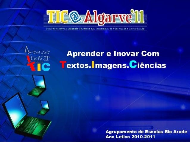 Aprender e Inovar Com Textos.Imagens.Ciências Agrupamento de Escolas Rio Arade Ano Letivo 2010-2011