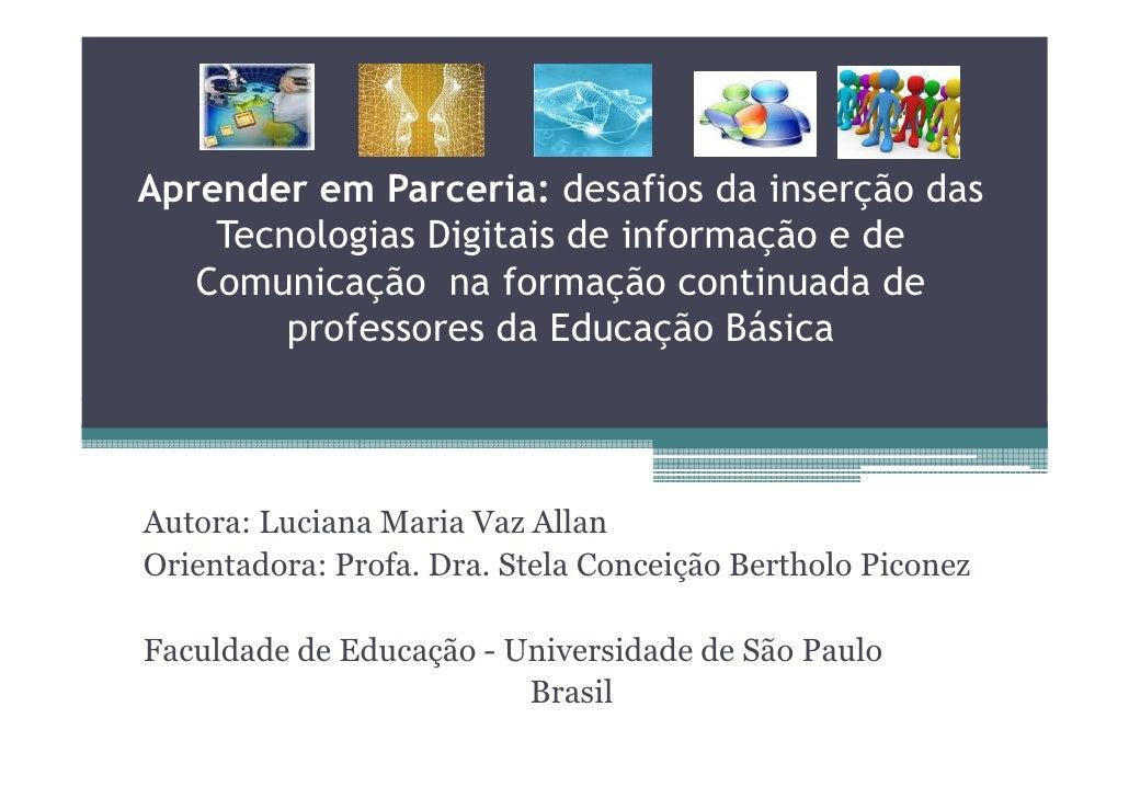 Aprender em Parceria: desafios da inserção das     Tecnologias Digitais de informação e de    Comunicação na formação cont...