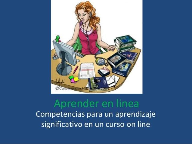 Aprender en linea Competencias para un aprendizaje significativo en un curso on line