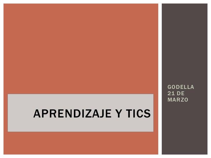 GODELLA 21 DE MARZO<br />APRENDIZAJE Y TICS<br />