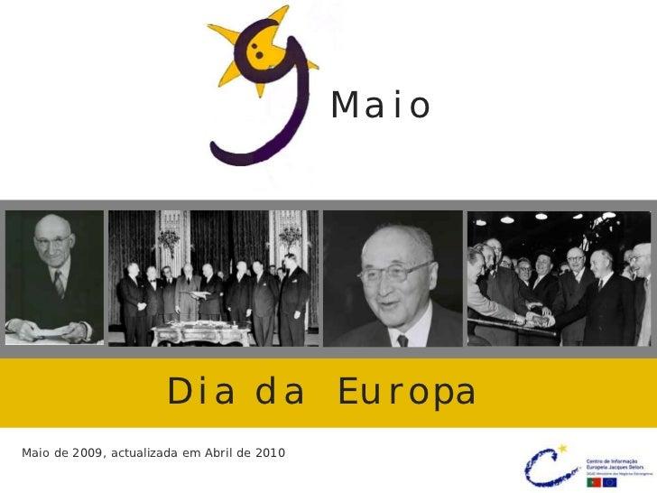 Maio                      Dia da EuropaMaio de 2009, actualizada em Abril de 2010