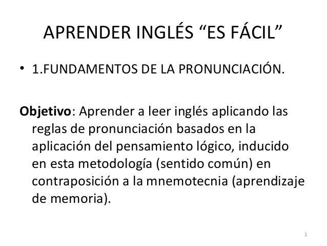 """APRENDER INGLÉS """"ES FÁCIL""""  • 1.FUNDAMENTOS DE LA PRONUNCIACIÓN.  Objetivo: Aprender a leer inglés aplicando las  reglas d..."""