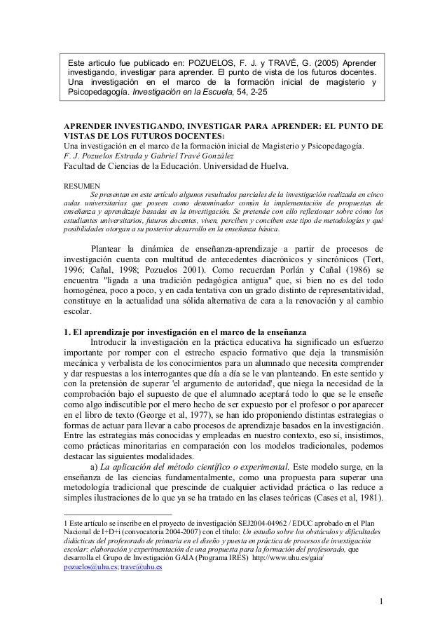 1 Este articulo fue publicado en: POZUELOS, F. J. y TRAVÉ, G. (2005) Aprender investigando, investigar para aprender. El p...