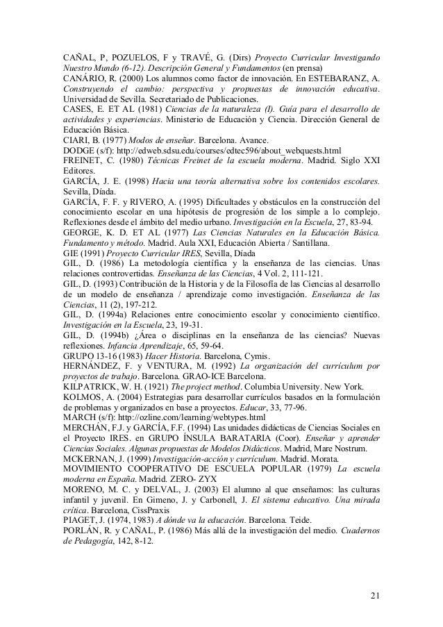 21 CAÑAL, P, POZUELOS, F y TRAVÉ, G. (Dirs) Proyecto Curricular Investigando Nuestro Mundo (6-12). Descripción General y F...