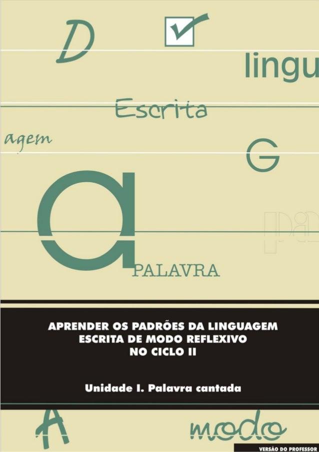 APRENDER OS PADRÕES DA LINGUAGEM ESCRITA DE MODO REFLEXIVO NO CICLO II 1