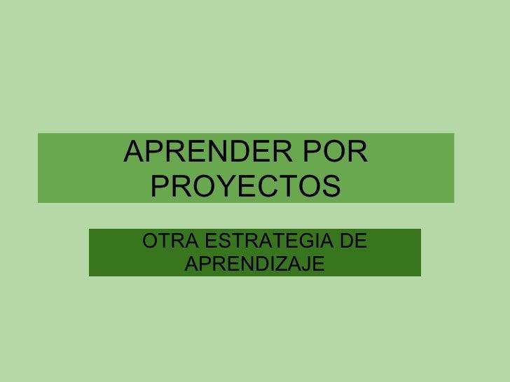 APRENDER POR PROYECTOS OTRA ESTRATEGIA DE APRENDIZAJE