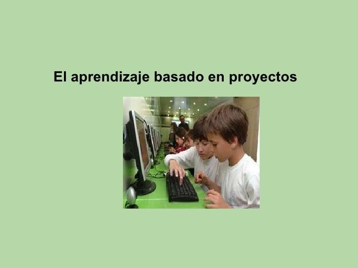 Aprender por proyectos,aprendizaje por proyectos Slide 3