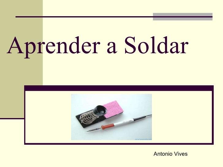 Aprender a Soldar Antonio Vives