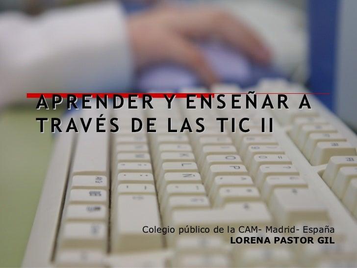 APRENDER Y ENS EÑAR AT R AV É S D E L A S T I C I I           Colegio público de la CAM- Madrid- España                   ...