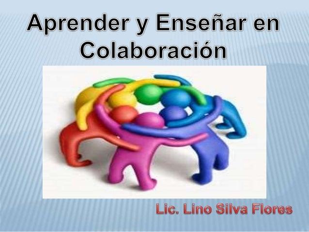 Trabajo en grupo Trabajo cooperativo Trabajo colaborativo Interdependencia No existe Positiva Positiva Metas Grupales Dist...