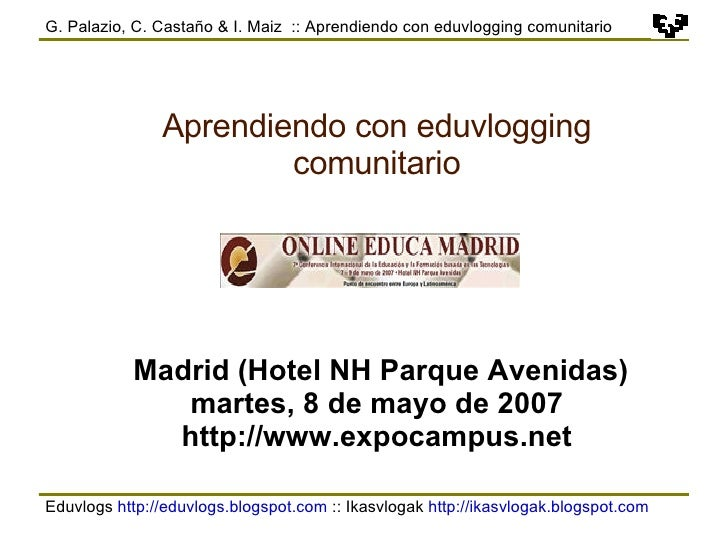 Eduvlogs  http://eduvlogs.blogspot.com  :: Ikasvlogak  http://ikasvlogak.blogspot.com   G. Palazio, C. Castaño & I. Maiz  ...
