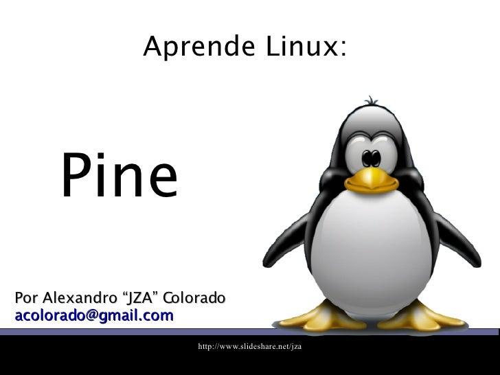 """Aprende Linux:  Por Alexandro """"JZA"""" Colorado [email_address] Pine"""