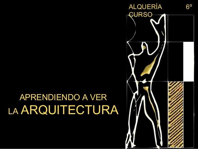ALQUERÍA   6º                         CURSO     APRENDIENDO A VERLA   ARQUITECTURA