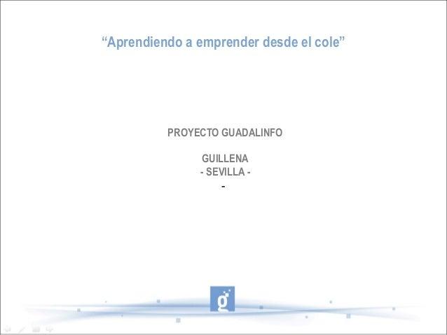 """""""Aprendiendo a emprender desde el cole""""  PROYECTO GUADALINFO GUILLENA - SEVILLA -"""