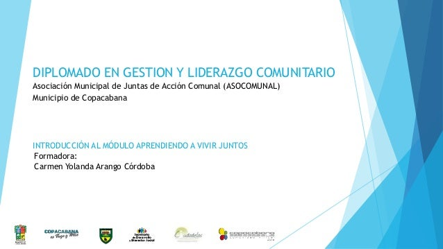 DIPLOMADO EN GESTION Y LIDERAZGO COMUNITARIO Asociación Municipal de Juntas de Acción Comunal (ASOCOMUNAL) Municipio de Co...