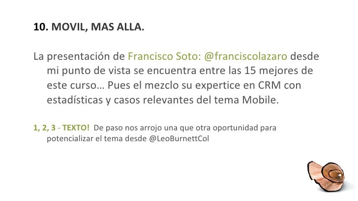 10.  MOVIL, MAS ALLA. <ul><li>La presentación de  Francisco Soto: @franciscolazaro  desde mi punto de vista se encuentra e...