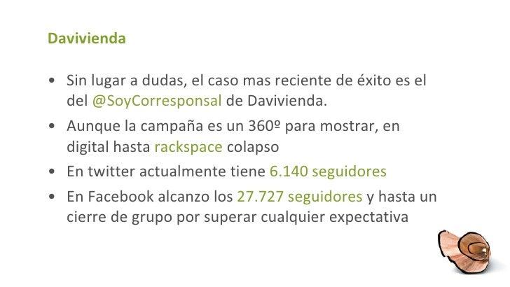 Davivienda <ul><li>Sin lugar a dudas, el caso mas reciente de éxito es el del  @ SoyCorresponsal   de Davivienda. </li></u...