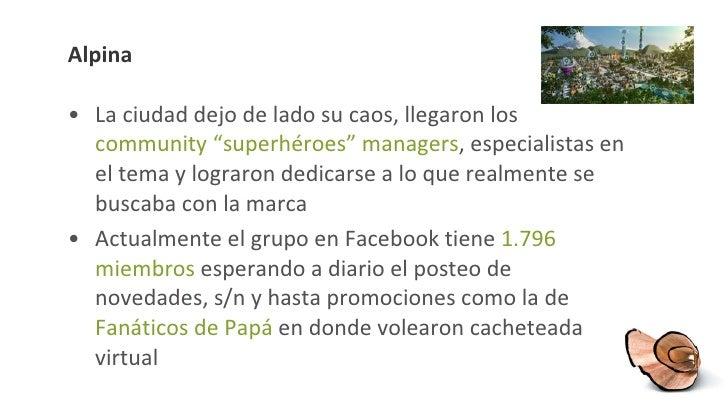 """Alpina <ul><li>La ciudad dejo de lado su caos, llegaron los  community """"superhéroes"""" managers , especialistas en el tema y..."""
