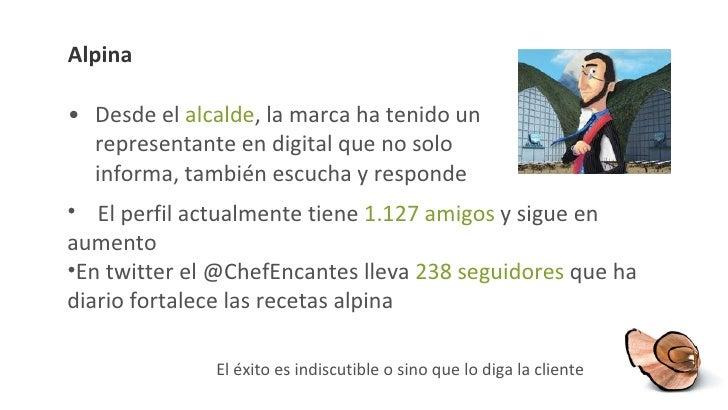 Alpina <ul><li>Desde el  alcalde , la marca ha tenido un representante en digital que no solo informa, también escucha y r...