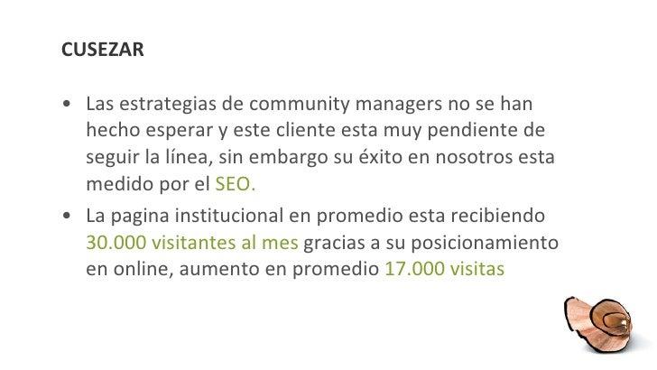 CUSEZAR <ul><li>Las estrategias de community managers no se han hecho esperar y este cliente esta muy pendiente de seguir ...