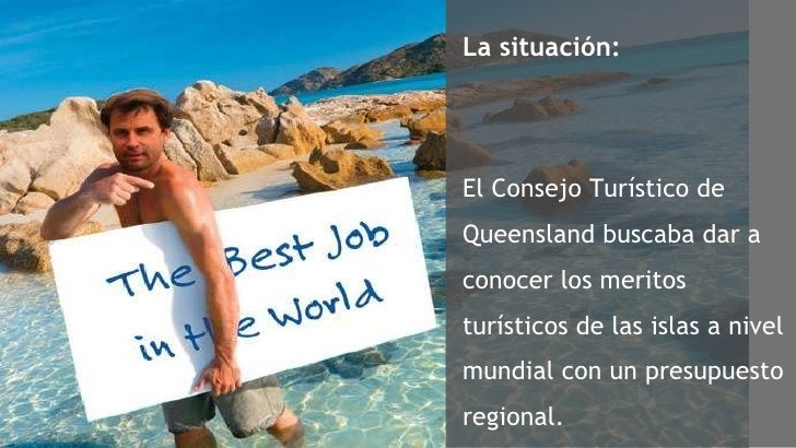 La situación: El Consejo Turístico de  Queensland buscaba dar a conocer los meritos turísticos de las islas a nivel mundia...