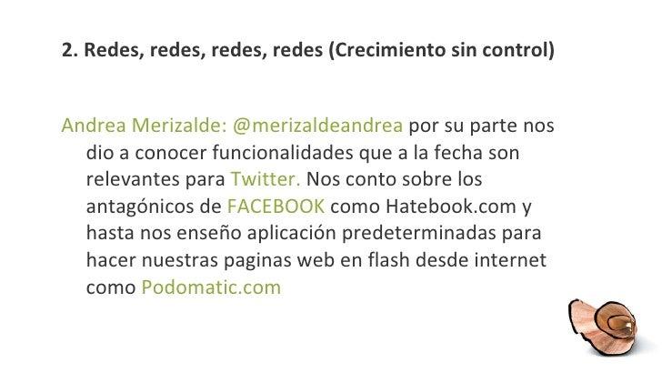 2.  Redes, redes, redes, redes (Crecimiento sin control) <ul><li>Andrea Merizalde: @merizaldeandrea  por su parte nos dio ...