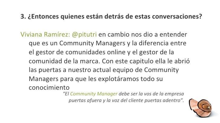 3. ¿Entonces quienes están detrás de estas conversaciones? <ul><li>Viviana Ramírez: @pitutri  en cambio nos dio a entender...