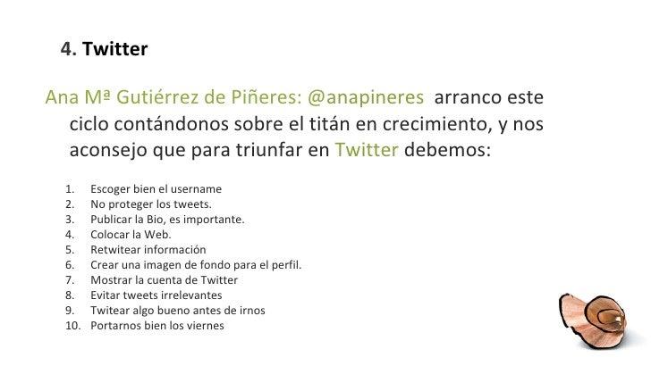 4.  Twitter <ul><li>Ana Mª Gutiérrez de Piñeres: @ anapineres  arranco este ciclo contándonos sobre el titán en crecimient...