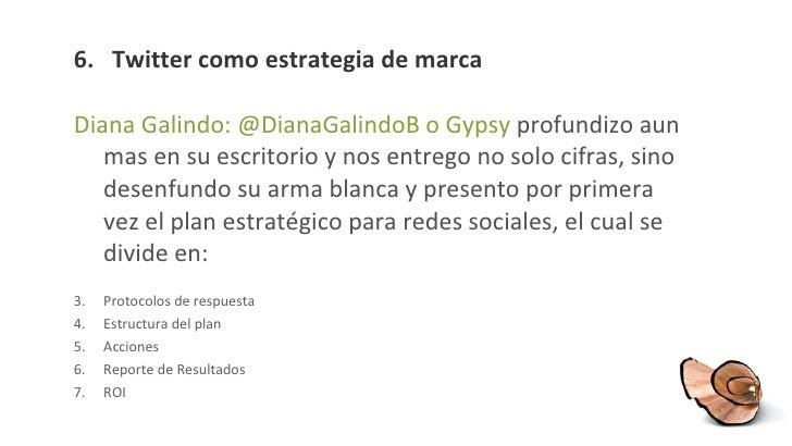 6 .  Twitter como estrategia de marca <ul><li>Diana Galindo: @DianaGalindoB o Gypsy  profundizo aun mas en su escritorio y...