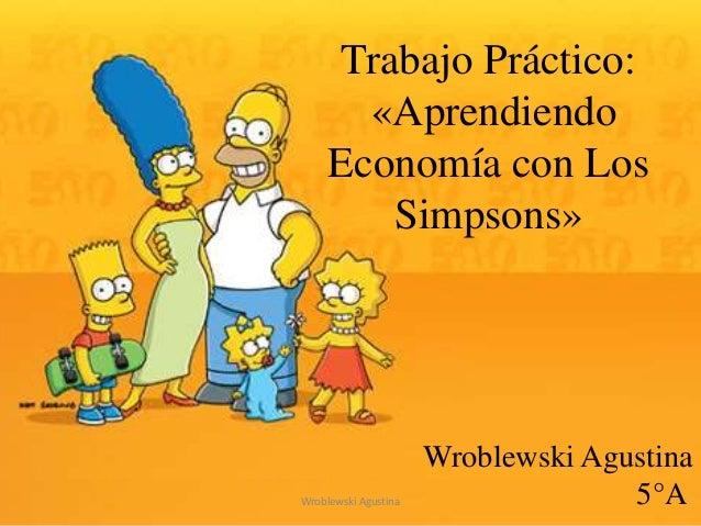 Trabajo Práctico: «Aprendiendo Economía con Los Simpsons» Wroblewski Agustina 5°AWroblewski Agustina