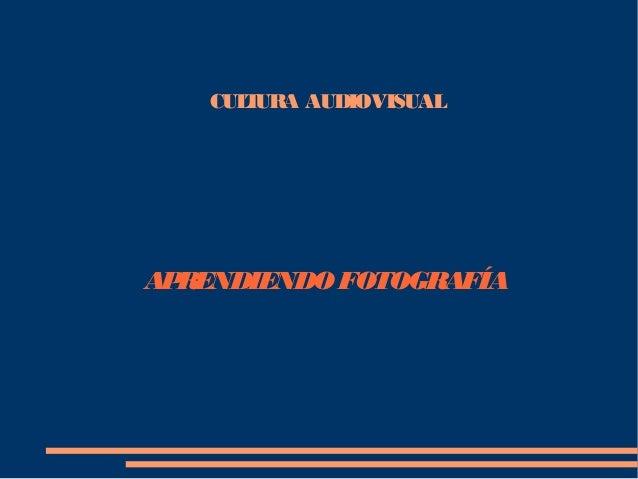 CUL URA AUDIOVISUAL T  AP RENDIENDO FOTOGRAFÍA