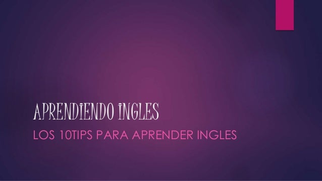 APRENDIENDO INGLES LOS 10TIPS PARA APRENDER INGLES