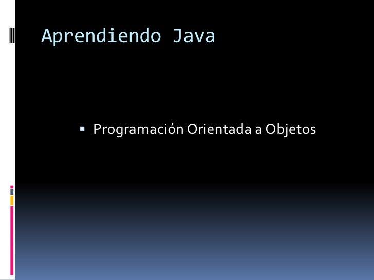 Aprendiendo Java        Programación Orientada a Objetos