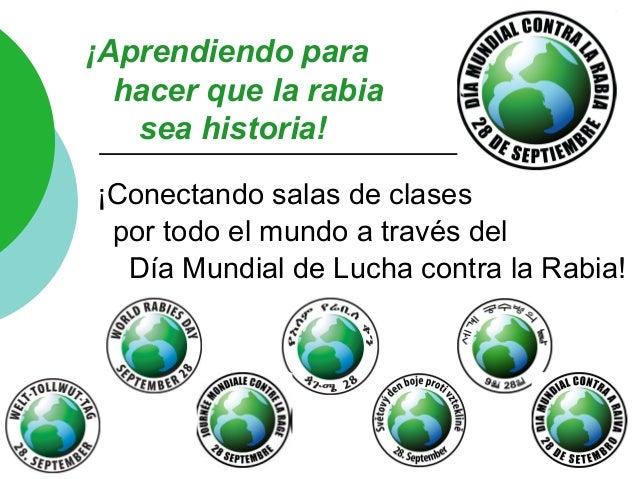 1¡Aprendiendo parahacer que la rabiasea historia!¡Conectando salas de clasespor todo el mundo a través delDía Mundial de L...