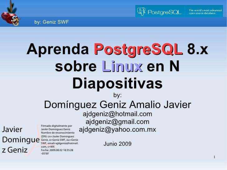 by: Geniz SWF     Aprenda PostgreSQL 8.x        sobre Linux en N          Diapositivas                                    ...
