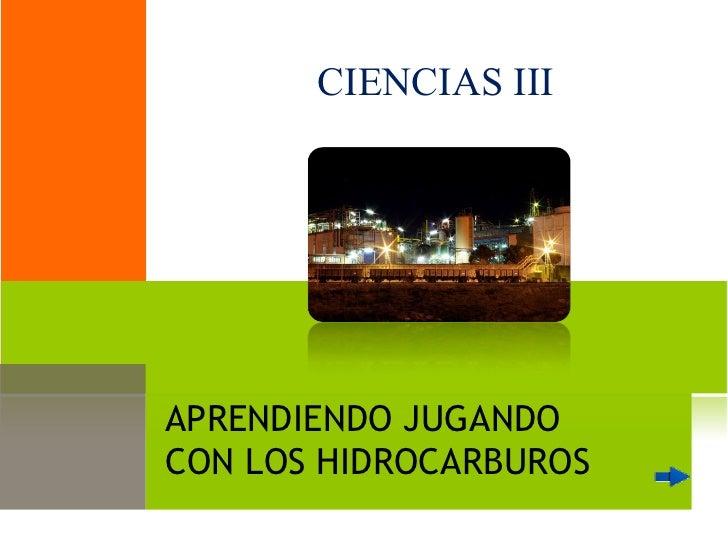 APRENDIENDO JUGANDO  CON LOS HIDROCARBUROS CIENCIAS III