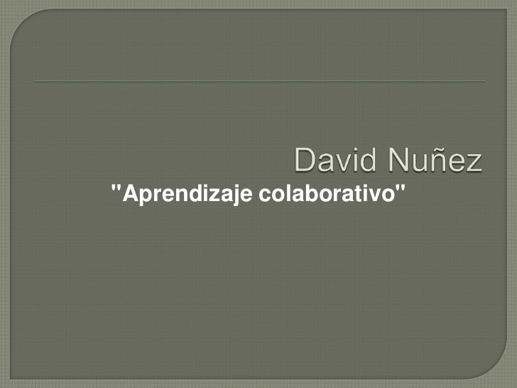 "David Nuñez<br />""Aprendizaje colaborativo""<br />"