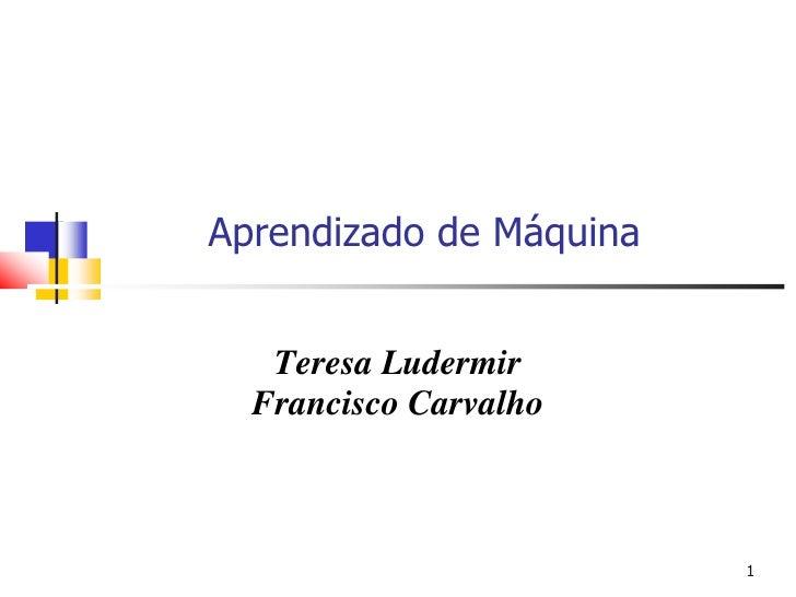 Aprendizado de Máquina<br />Teresa Ludermir<br />Francisco Carvalho<br />