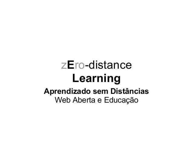 zEro-distance Learning Aprendizado sem Distâncias Web Aberta e Educação