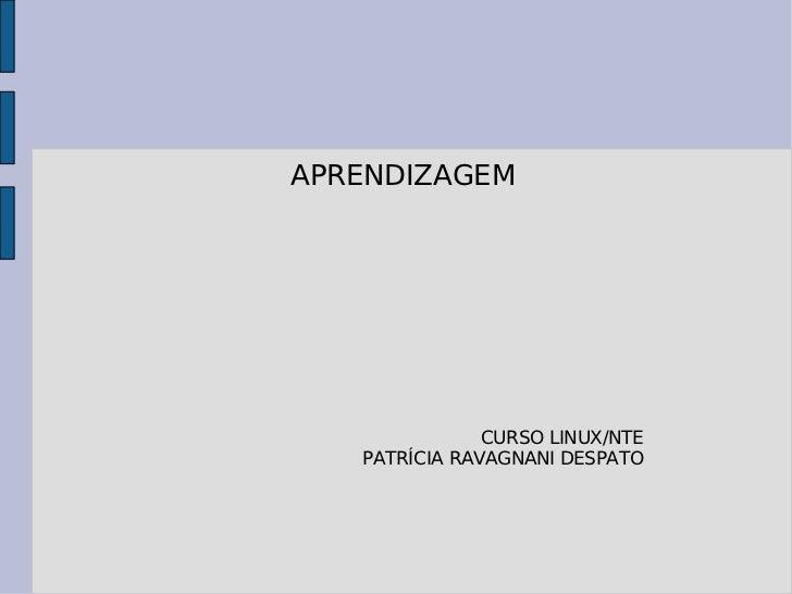APRENDIZAGEM CURSO LINUX/NTE PATRÍCIA RAVAGNANI DESPATO