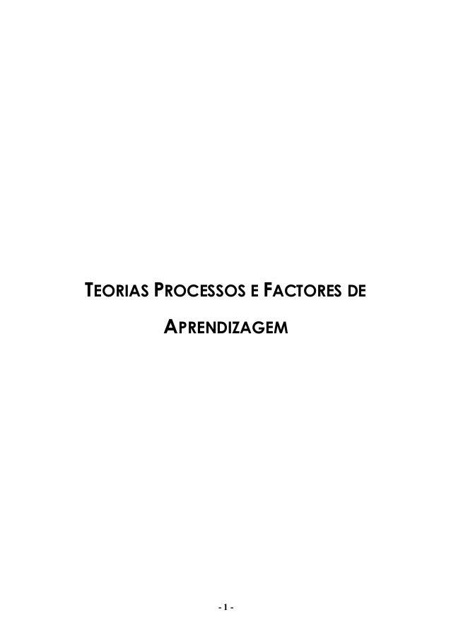- 1 - TEORIAS PROCESSOS E FACTORES DE APRENDIZAGEM